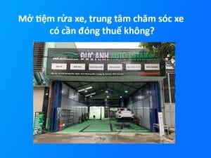 Mở tiệm rửa xe ô tô, trung tâm chăm sóc xe có cần đóng thuế không?